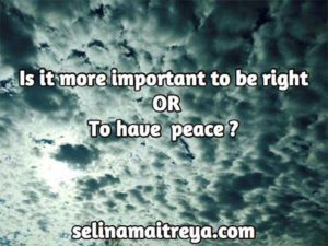 Is it more important to be right or to have peace?