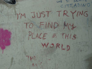 Just Trying to Find My Place in te World
